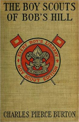 The Boy Scouts of Bob's Hill: A Sequel to 'The Bob's Hill Braves'! A Fiction and Literature, Adventure, Young Readers Classic By Charles Pierce Burton!