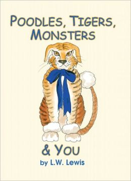 Poodles, Tigers, Monsters & You