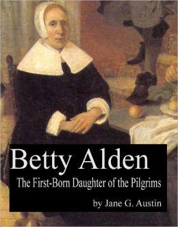 Betty Alden: the first-born daughter of the Pilgrims