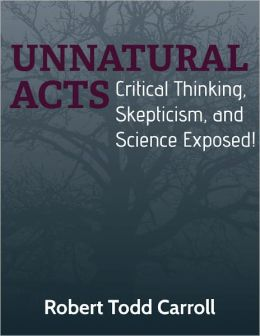 Unnatural Acts: Critical Thinking, Skepticism, and Science Exposed!