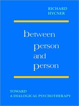 Between Person and Person: Toward a Dialogical Psychotherapy