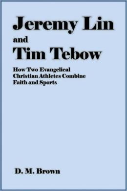 Jeremy Lin and Tim Tebow: How Two Evangelical Christian Athletes Combine Faith and Sports [Article]