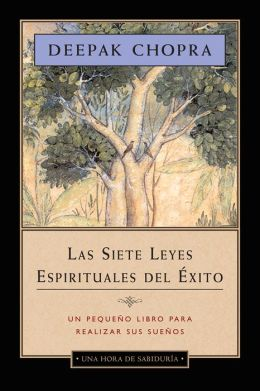 Las Siete Leyes Espirituales del &Eacute;xito: Un peque&ntilde;o libro para realizar sus sue&ntilde;os