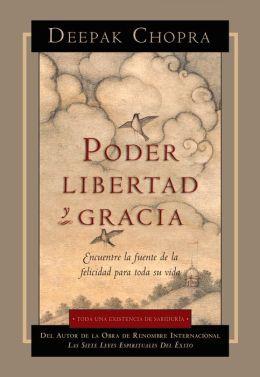Poder, Libertad y Gracia: Encuentre la fuente de la felicidad para toda su vida
