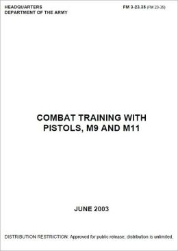 Field Manual FM 3-23.35 (FM 23-35) Combat Training with Pistols, M9 and M11 with Change 4 issued August 2008