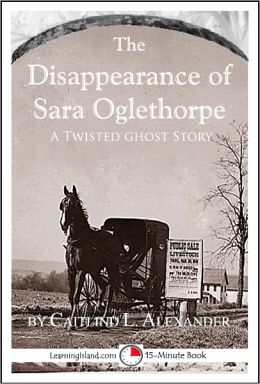 The Disappearance of Sara Oglethorpe: A Scary 15-Minute Ghost Story