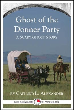 The Ghost of the Donner Party: A Scary 15-Minute Ghost Story