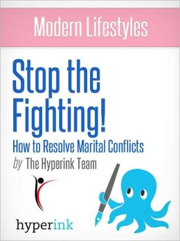 Modern Lifestyles: Stop the Fighting! How To Resolve Marital Conflicts
