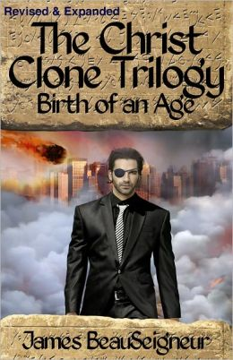 The Christ Clone Trilogy - Book Two: BIRTH OF AN AGE (Revised & Expanded)