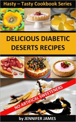 Delicious Diabetic Dessert Recipes- Hasty-Tasty Cookbook Series