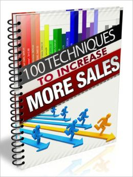 100 Techniques To Increase Sales Utilize These Awesome Techniques To Skyrocket Your Sales for Both Online & Offline Businesses!