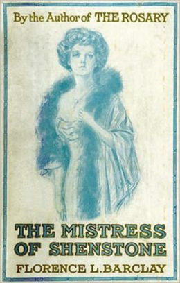 The Mistress Of Shenstone: A Fiction and Literature, Romance Classic By Florence L. Barclay! AAA+++