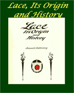Lace, Its Origin and History by Samuel Goldenberg [Illustrated]