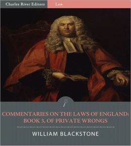 Commentaries on the Laws of England: Book 3, Of Private Wrongs (Illustrated)