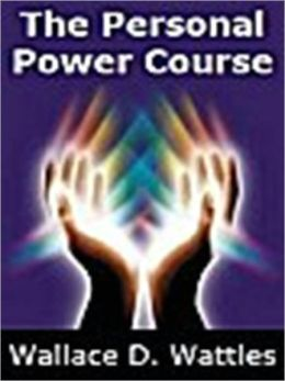 The Personal Power Course – 10 Lessons in Constructive Science