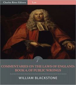 Commentaries on the Laws of England: Book 4, Of Public Wrongs (Illustrated)