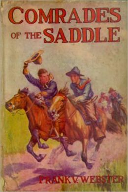 Comrades Of The Saddle: The Young Rough Riders of the Plains! A Western Classic By Frank V. Webster!