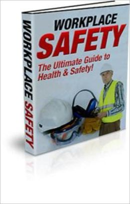 Workplace Safety - The Ultimate Guide to Health & Safety!