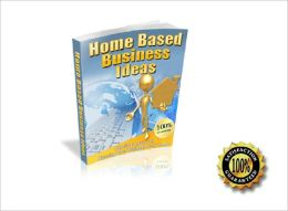 Home Based Business Ideas-Practical Advice On Running Your Business From Home! AAA+++