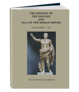 The History of the Decline and Fall of the Roman Empire - Volume 1 - 6 (Annotated)