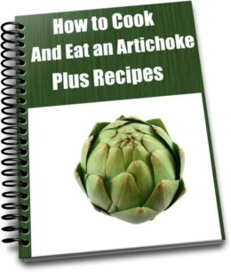 How to Cook and Eat an Artichoke Plus Recipes