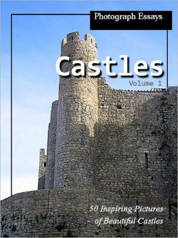 50 Pictures of Castles, Photograph Essays, Vol. 1