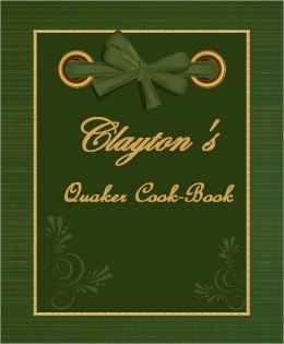 Clayton's Quaker Cook-Book (Illustrated)