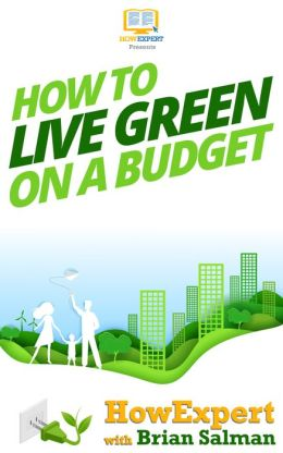 How To Live Green On a Budget - Your Step-By-Step Guide To Living Green On a Budget
