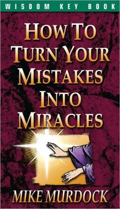 How To Turn Your Mistakes Into Miracles