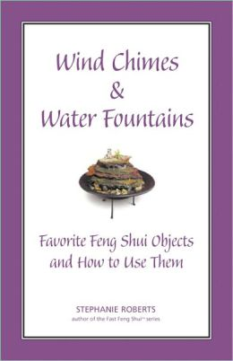 Wind Chimes & Water Fountains - Favorite Feng Shui Objects and How to Use Them