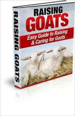 Raising Goats: Easy Guide to Raising & Caring for Goats