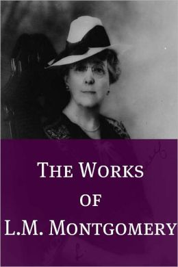 The Essential Works of L.M. Montgomery (Annotated)