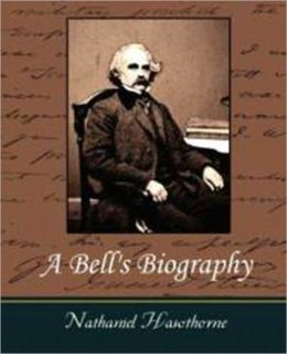 A Bell's Biography, Nathaniel Hawthorne, Full Version