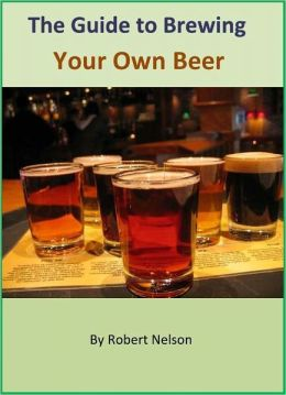 How to Brew Your Own Beer: The Guide to Making Refreshing and Homemade Beer