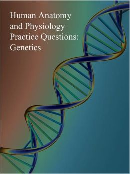 Human Anatomy and Physiology Practice Questions: Genetics