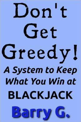 Don't Get Greedy