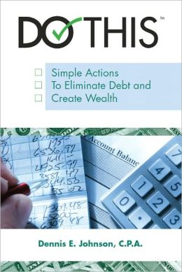 Do This: Simple Actions to Eliminate Debt and Create Wealth