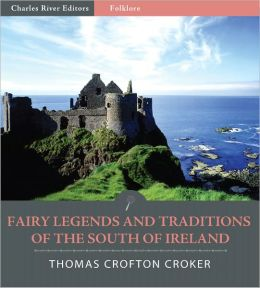Fairy Legends and Traditions of the South of Ireland (Illustrated)