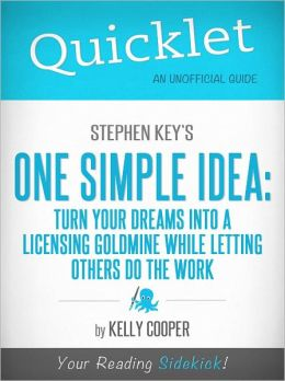Quicklet On Stephen Key's One Simple Idea: Turn Your Dreams Into a Licensing Goldmine While Letting Others Do The Word