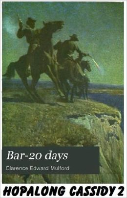 BAR-20 DAYS (Hopalong Cassidy Series # 2) Comprehensive Collection of Classic Western Novels