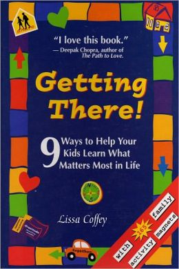Getting There: 9 Ways to Help Your Kids Learn What Matters Most in Life