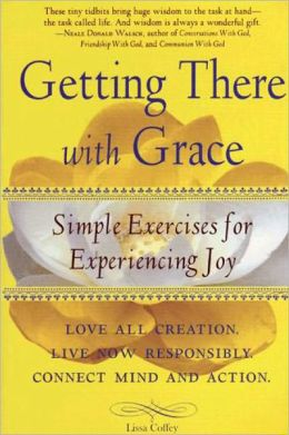 Getting There with Grace: Simple Exercises for Experiencing Joy