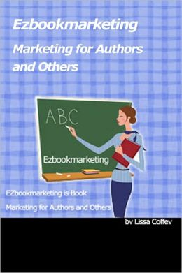Marketing Secrets for Authors and Others: Online and Otherwise What You Need to Know Right Now!