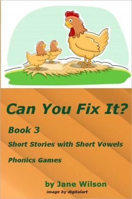 Can You Fix It? Easy Children's Phonics and Kids' Games; Short Stories with Five Short Vowels Book 3
