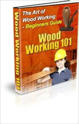 The Art of Woodworking 101 - Beginners' Guide
