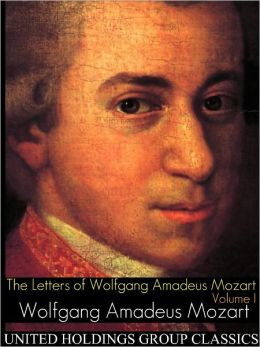 The Letters of Wolfgang Amadeus Mozart Volume 1