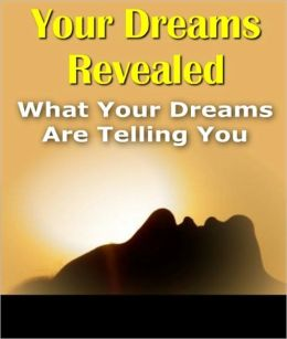 Your Dreams Revealed: What Your Dreams Are Telling You