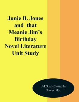 Junie B. Jones and That Meanie Jim's Birthday Novel Unit Study