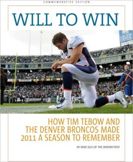Will to Win: How Tim Tebow and the Denver Broncos turned 2011 into a season to remember
