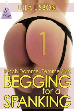 Begging For A Spanking: Butch Domme, Femme Slut Series, #1 [Lesbian BDSM Voyeur Spanking Erotica]